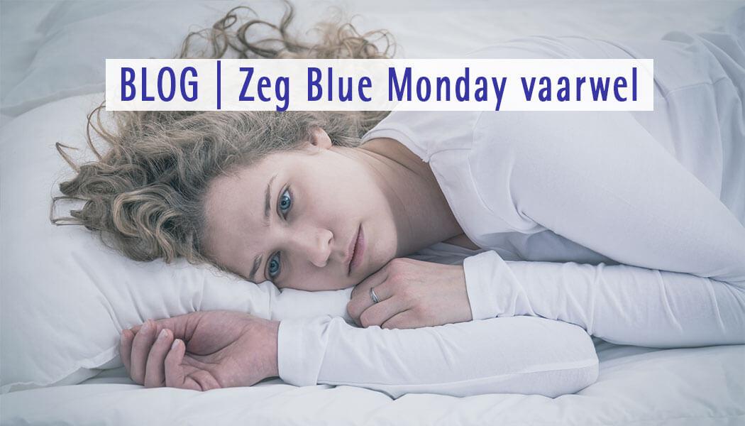 Zeg Blue Monday vaarwel