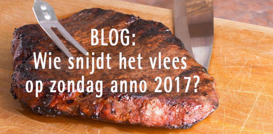BLOG: Wie snijdt het vlees op zondag anno 2017?