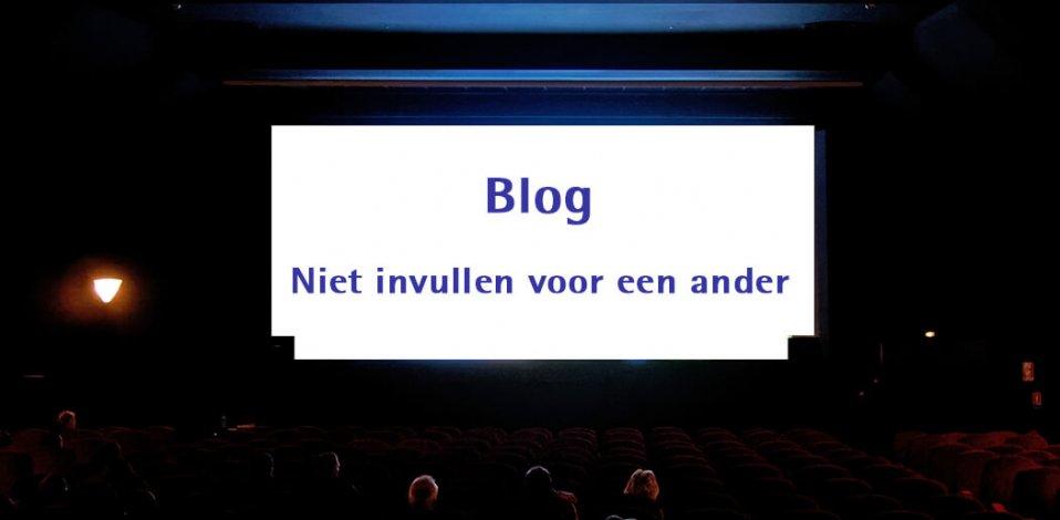 Blog | Niet invullen voor een ander